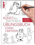 Die Kunst des Zeichnens - Comic Cartoon Übungsbuch