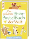 Das einfachste Kinderbastelbuch der Welt