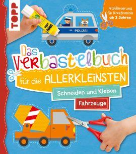 Das Verbastelbuch für die Allerkleinsten. Schneiden und Kleben. Fahrzeuge