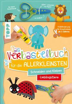 Das Verbastelbuch für die Allerkleinsten. Schneiden und Kleben. Lieblingstiere. Mit Schere