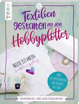 Textilien gestalten mit dem Hobbyplotter – Applikationen für T-Shirts, Kissen, Taschen und mehr