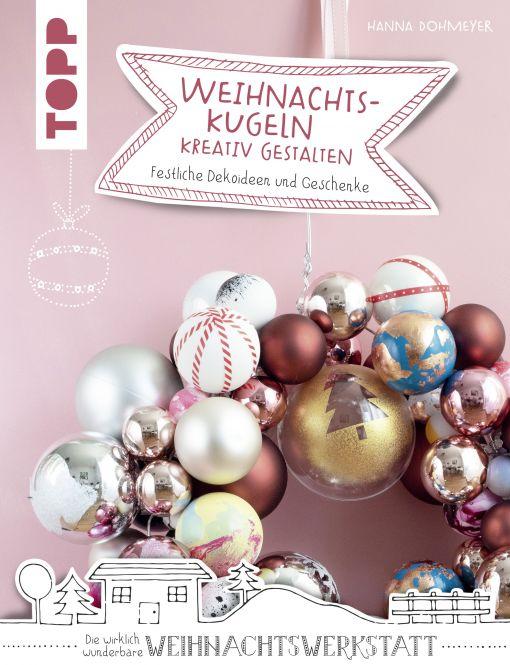 Weihnachtskugeln kreativ gestalten (kreativ.kompakt.)