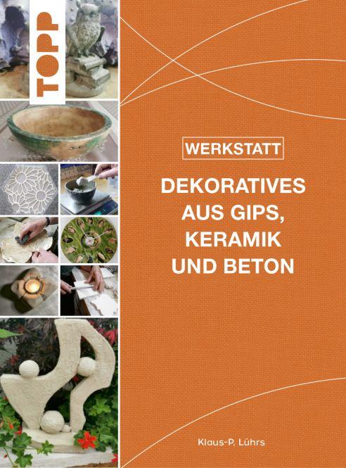 Werkstatt - Dekoratives aus Gips, Keramik und Beton