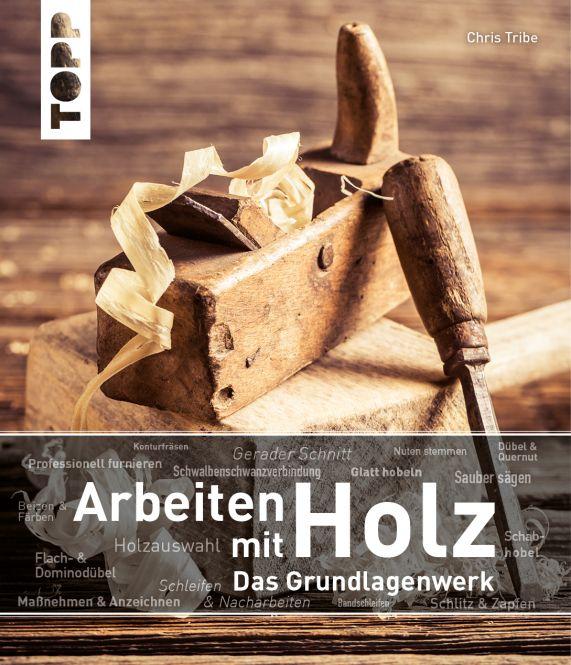 Arbeiten mit Holz. Das Grundlagenwerk