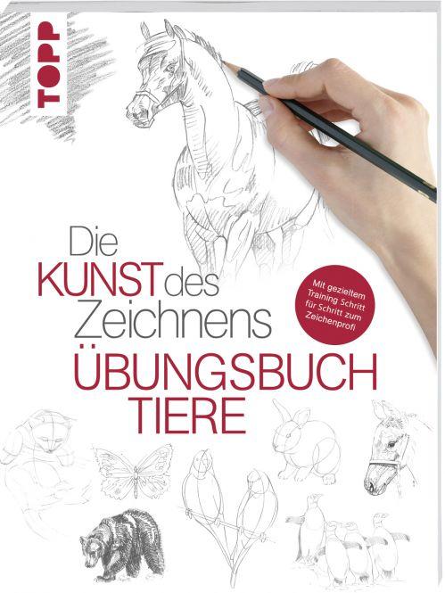Die Kunst des Zeichnens Tiere – Übungsbuch