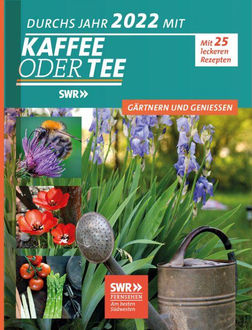 Durchs Jahr 2022 mit KAFFEE ODER TEE - Gärtnern und genießen